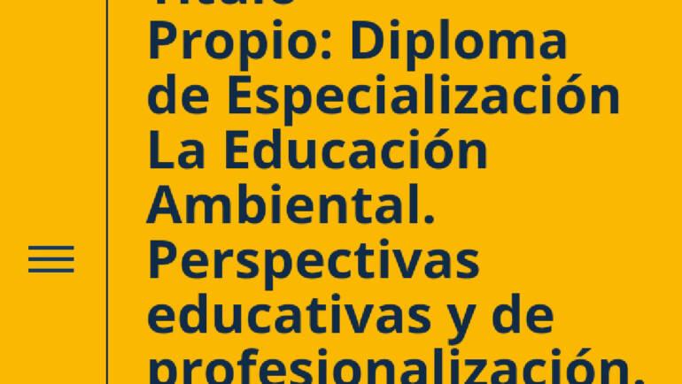 Diploma de Especialización: La Educación Ambiental. Perspectivas educativas y de profesionalización. Estrategias de educación en la naturaleza, I Edición (Universidad Pablo de Olavide)
